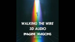 [3D AUDIO] Imagine Dragons - Walking The Wire (USE HEADPHONES!!!)