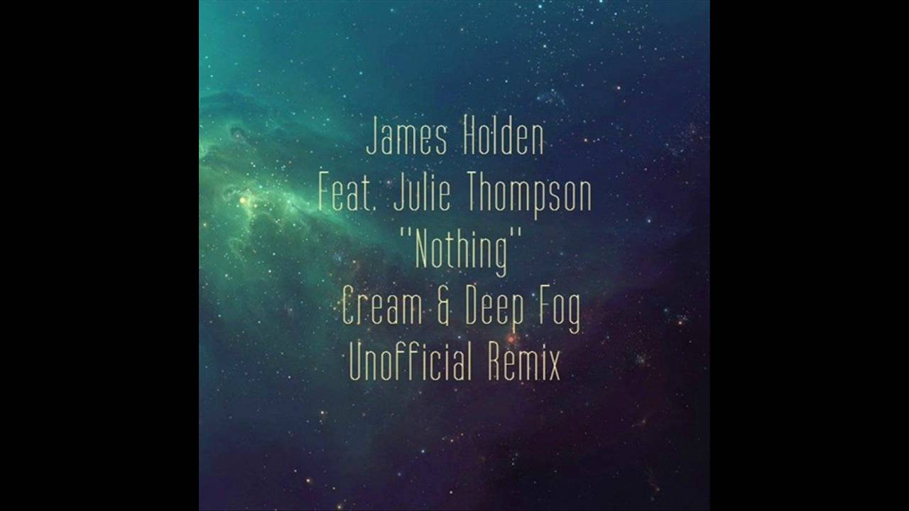 James Holden feat Julie Thompson - Nothing (Cream & Deep Fog Unofficial  Remix)