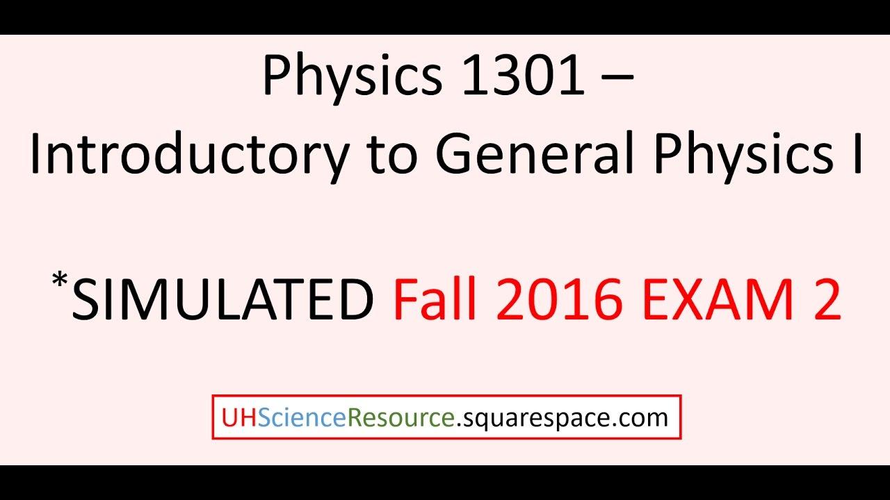General Physics 1 (Phys 1301) – EXAM 2 Fall 2016 SIMULATED