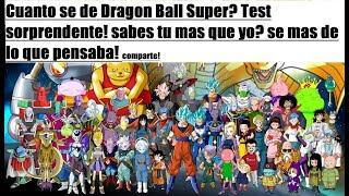 SOY UN EXPERTO DE DRAGON BALL SUPER? AUN ME FALTA... TEST DE DRAGON BALL! CUANTO SABES TU?