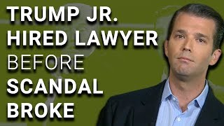 OOPS: Trump Jr's Attorney Hired Two Weeks BEFORE Russia Scandal
