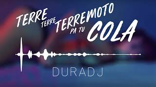 Terre Terre Terremoto Pa Tu Cola | DURA DJ