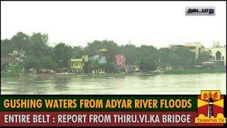 Gushing Waters from Adyar River Floods Entire Belt : Detailed Report from Thiru.Vi.Ka Bridge spl tamil video hot news 03-12-2015