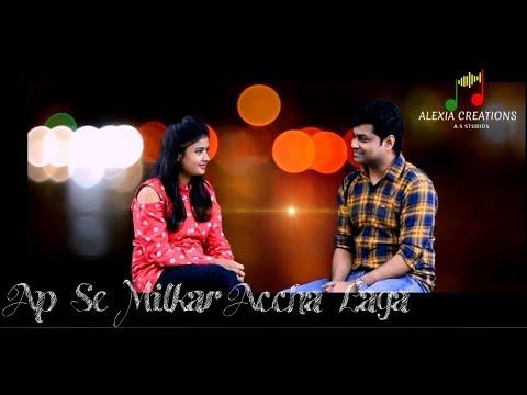 Aap Se Milkar Accha Laga | cover | Abhijeet Srivastava , Akanksha Sharma | Ft Akash  & Priya