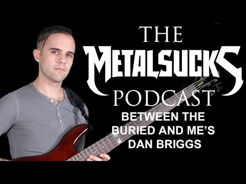 BETWEEN THE BURIED AND ME's Dan Briggs (Trioscapes, Orbs) on The MetalSucks Podcast #59
