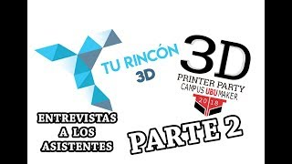 3D Printer Party #2 - Entrevistas a los asistentes y Tour por el recinto