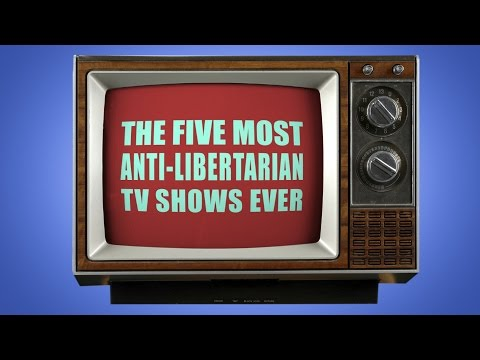 The 5 Most Anti-Libertarian TV Shows Ever!