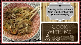 Cooking Series Volume 1: Asian Style Beef Pad Thai (american Style)