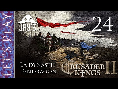 [FR] Crusader Kings 2 - La dynastie Fendragon - Épisode 24