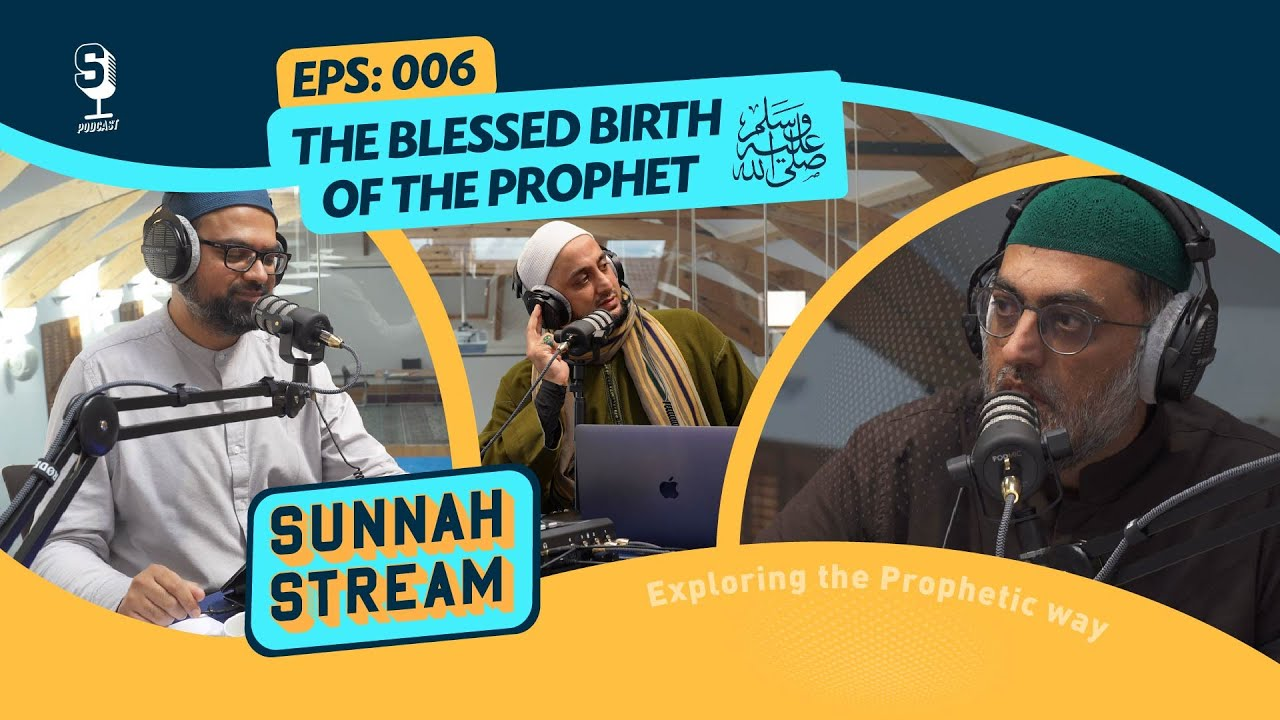 Download Sunnah Stream Podcast   Episode #006   The Blessed Birth of The Prophet (saw)   Muslim Hands