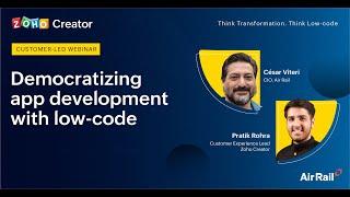 Democratizing App Development [with LOW CODE] Ft. AIR RAIL | ZOHO CREATOR