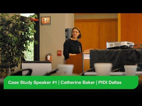 Case Study Speaker #1 - Catherine Baker - PIDI Dallas