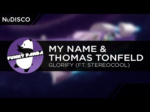 NuDISCO || My NamE & Thomas Tonfeld - Glorify (ft. Stereocool)