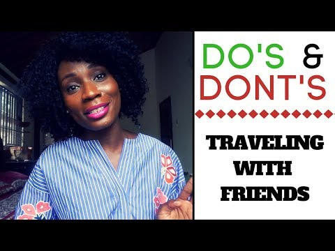 TRAVELING WITH FRIENDS: TRAVEL TIPS