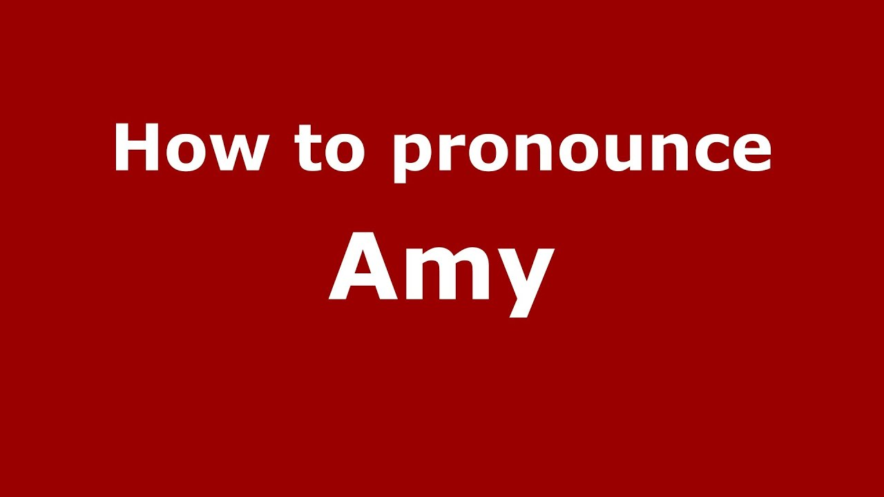 How to say or pronounce Amy - PronounceNames.com