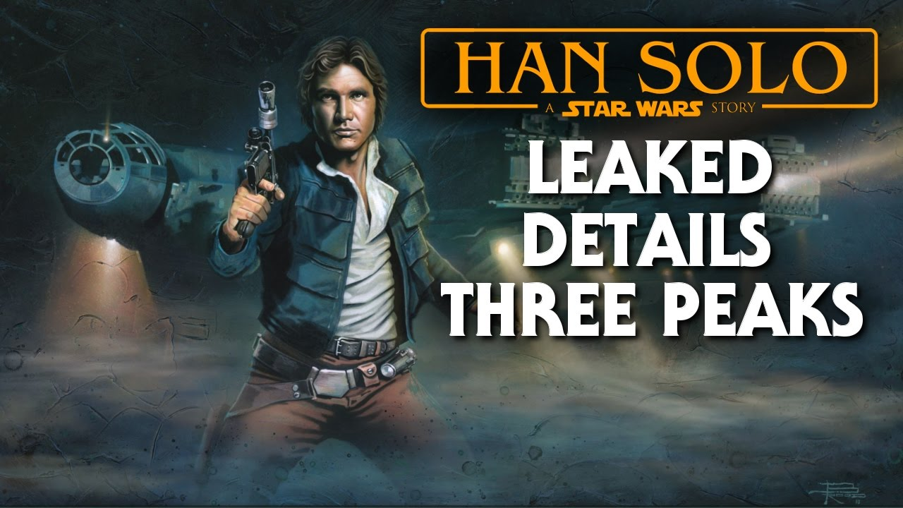 Han Solo Movie New Leaked Details! Three Peaks (Han Solo A Star Wars Story)