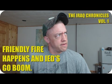 Friendly Fire Happens and IED's Go Boom. The Iraq Chronicles Vol.1