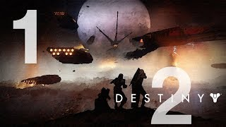 DESTINY 2 Gameplay Walkthrough STORY Mode - INTRO - Part 1 HD [No Commentary]