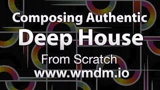 Composing an Authentic Deep House Track From Scratch