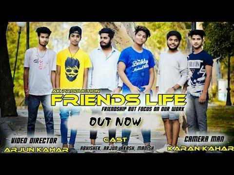 Friends Life    Make Friend But, Focus On Our Work    Presented By Ak Production