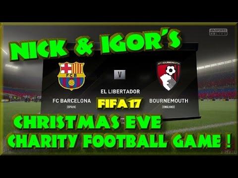 Nick & Igor's Charity Football Game - FIFA17 Bournemouth Vs Barcelona