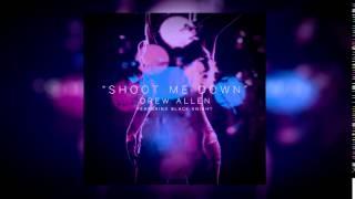 Drew Allen - Shoot Me Down ft. Black Knight