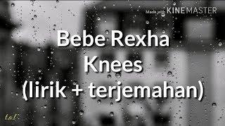Download lagu Bebe Rexha - Knees (lirik + terjemahan)