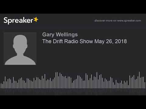 The Drift Radio Show May 26, 2018 (part 3 of 4, made with Spreaker)