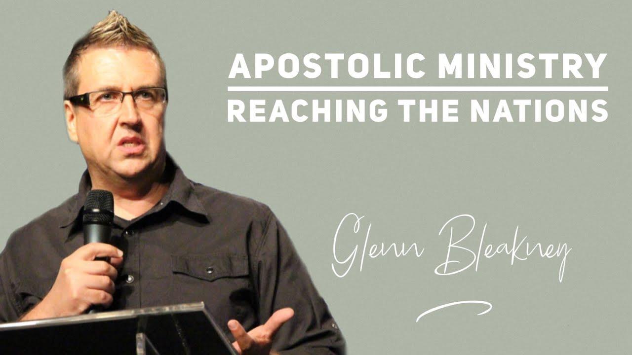 Apostolic Centers: Reaching the Nations | Glenn Bleakney
