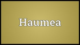 Haumea Meaning