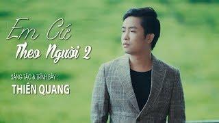 Em Cứ Theo Người 2 - Thiên Quang [Lyrics Video Official]