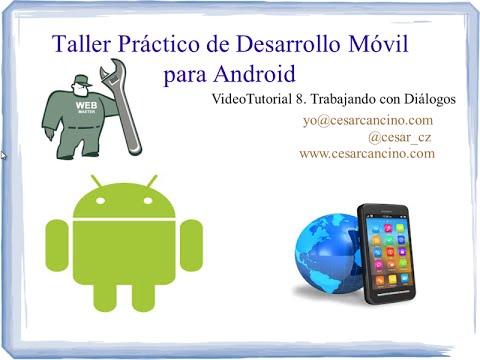 VideoTutorial 8 Taller Práctico Desarrollo Móvil para Android.Trabajando con Diálogos