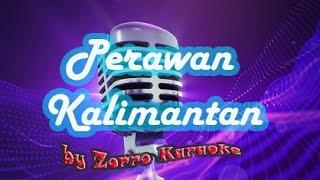 PERAWAN KALIMANTAN LIRIK no vocal vocal by zorro karaoke