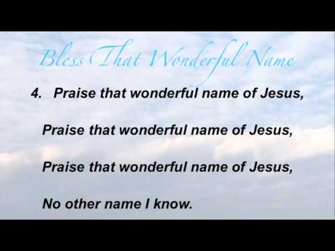 Bless That Wonderful Name (Baptist Hymnal #236)