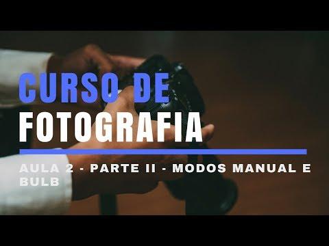 AULA 2 - MODOS MANUAL E BULB - PARTE II - CURSO DE FOTOGRAFIA