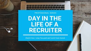 The Day In The Life Of A Recruiter (Work From Home)