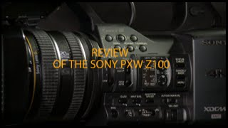 Sony PXW Z100 Ultimate Review and Overview