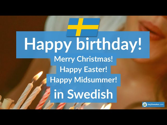Happy Birthday In Swedish Also Merry Christmas Happy Easter Happy Midsummer Youtube