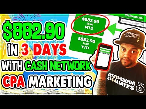 Cash Network CPA Marketing $882 90 In 3 Days Tips And Tricks To Implament Into Your CPA Campigns
