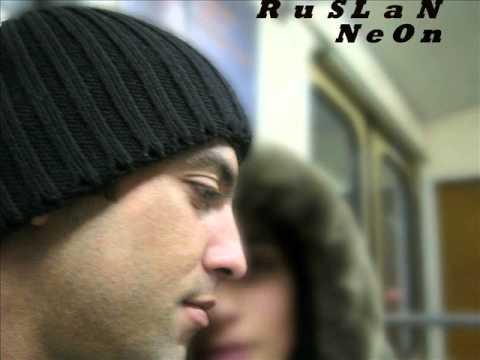 Ruslan Neon_Ti slishish.wmv
