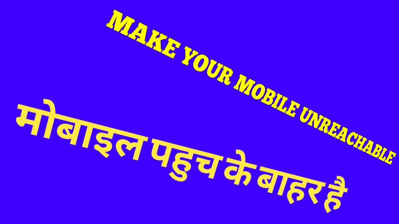 MAKE YOUR MOBILE/PHONE NOT REACHABLE/UNREACHABLE