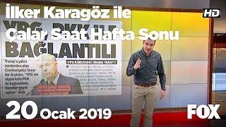20 Ocak 2019 İlker Karagöz ile Çalar Saat Hafta Sonu