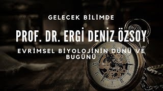Prof. Dr. Ergi Deniz Özsoy (Hacettepe Üniversitesi) - Evrimsel Biyolojinin Dünü ve Bugünü