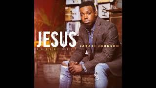 Jabari Johnson - Jesus (Radio Edit) (AUDIO ONLY)