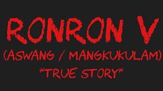 RONRON V (Aswang / Mangkukulam) *True Story*