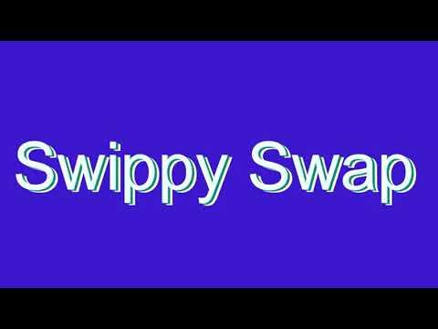 How to Pronounce Swippy Swap