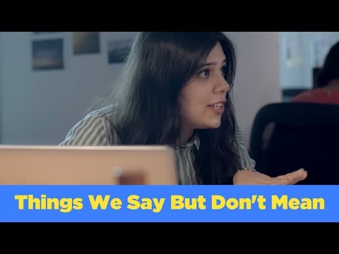 ScoopWhoop: Things We Say But Don't Mean