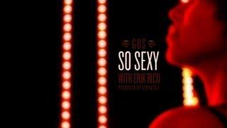 """So Sexy""  GUS featuring Erik Rico"