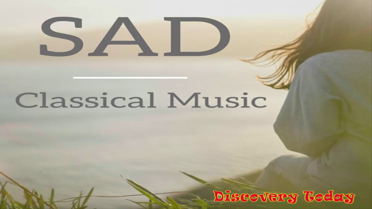 Classical music sad - sad love music - classical romantic - discovery today