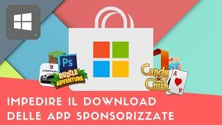 Impedire il download delle app sponsorizzate in Windows 10